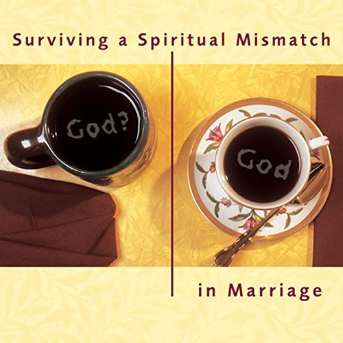 Surviving a Spiritual Mismatch in Marriage - Surviving a Spiritual Mismatch in Marriage