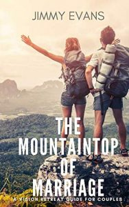 The Mountaintop of Marriage: A Vision Retreat Guidebook for Couples (A... - The Mountaintop of Marriage A Vision Retreat Guidebook for Couples 188x300