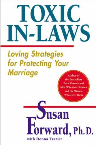 Toxic In-Laws: Loving Strategies for Protecting Your Marriage - Toxic In Laws Loving Strategies for Protecting Your Marriage