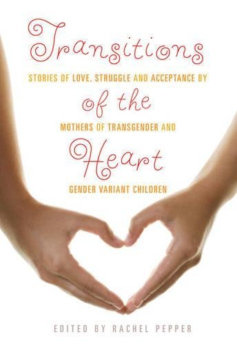 Transitions associated with the Heart: Stories of Love, Struggle and Acceptance by ... - Transitions of the Heart Stories of Love Struggle and Acceptance