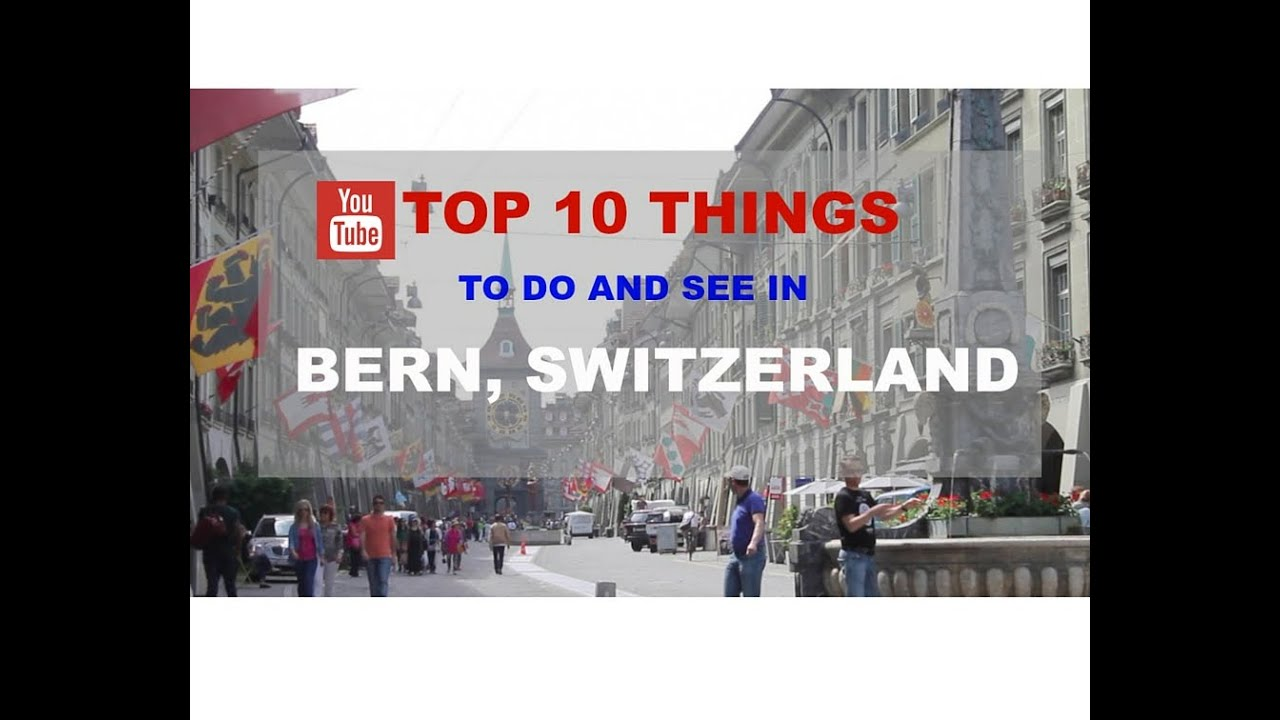 Top 10 Things to do and see in Bern, Switzerland
