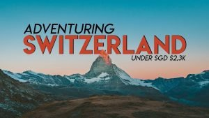10 Days in Switzerland: 9 Destinations Under SGD2.3K | The Travel Inte...