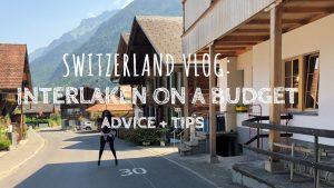 SWITZERLAND VLOG: INTERLAKEN ON A BUDGET   ADVICE + TIPS