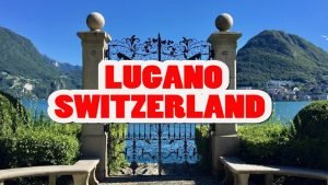 LUGANO SWITZERLAND TRAVEL GUIDE