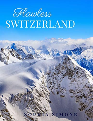 Flawless Switzerland: A Beautiful Photography Coffee Table Photobook T... - Flawless Switzerland A Beautiful Photography Coffee Table Photobook T
