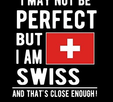 We May Not Be Perfect But I Am Swiss And That's Close Enough!: Funny No... - I May Not Be Perfect But I Am Swiss And 386x350