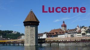 Lucerne, Switzerland. A Tourist's Travel Guide featuring all the most ...