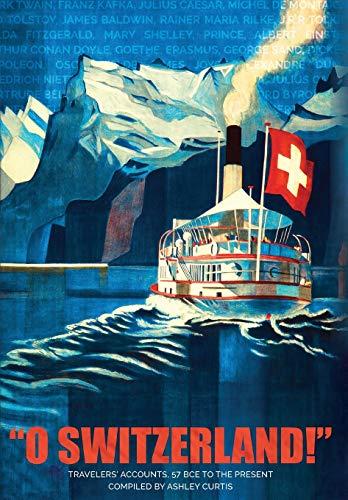 """o Switzerland!"": Travelers' Accounts 57 Bce towards the Present - o Switzerland Travelers Accounts 57 Bce to the Present"