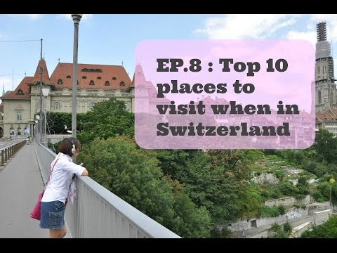 EP.8: The top 10 places to visit in Switzerland