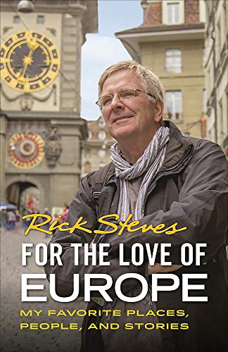 For the Love of Europe: My Favorite Places, People, and Stories (Rick ... - For the Love of Europe My Favorite Places People and