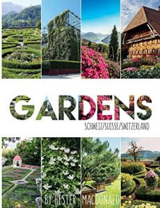 Gardens Switzerland: 52 botanical gems that inspire and astound - Gardens Switzerland 52 botanical gems that inspire and astound 230x300