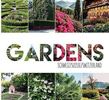 Gardens Switzerland: 52 botanical gems that inspire and astound - Gardens Switzerland 52 botanical gems that inspire and astound 384x350