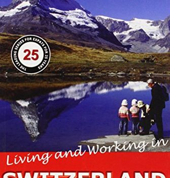 Living and Working in Switzerland: A Survival Handbook - Living and Working in Switzerland A Survival Handbook 335x350