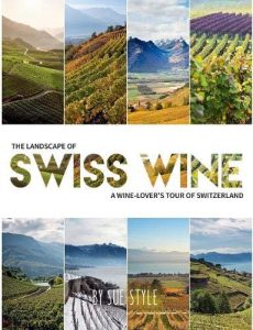 The Landscape of Swiss Wine: A Wine-Lover's Tour of Switzerland - The Landscape of Swiss Wine A Wine Lovers Tour of Switzerland 230x300