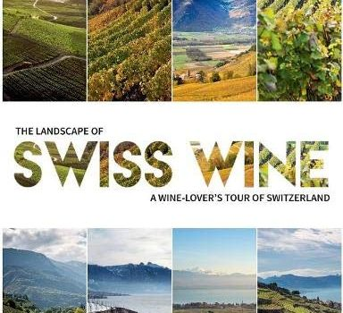 The Landscape of Swiss Wine: A Wine-Lover's Tour of Switzerland - The Landscape of Swiss Wine A Wine Lovers Tour of Switzerland 384x350