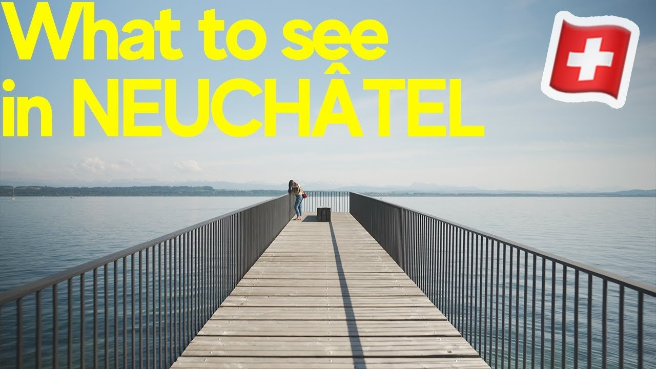 Neuchâtel, Switzerland - 5 best things to see and do as a tourist | 2 ...