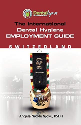 The Overseas Dental Hygiene Employment Guide: Switzerland - The International Dental Hygiene Employment Guide Switzerland
