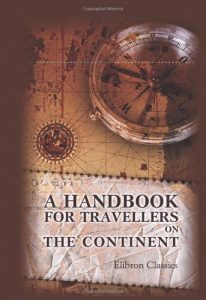 A Handbook for Travellers on Continent: Being helpful information to Holland, ... - A Handbook for Travellers on the Continent Being a Guide 206x300