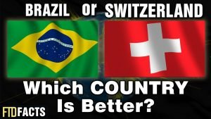 BRAZIL or SWITZERLAND - Which Country is Better?