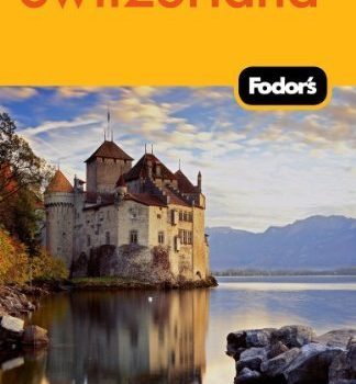 Fodor's Switzerland (Full-color Travel Guide) by Fodor's (2011-05-17) - Fodors Switzerland Full color Travel Guide by Fodors 2011 05 17 324x350