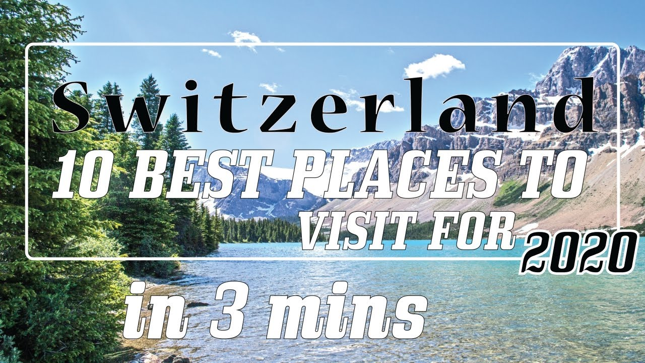 Switzerland Tourism Video   Top 10 Switzerland Beautiful Places to Vis...
