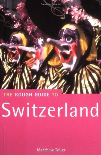 The Tough Information to Switzerland (Tough Information Journey Guides) by Matthew ... - The Rough Guide to Switzerland Rough Guide Travel Guides by