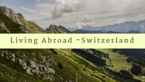 Day 31: Final Conclusion Living in Switzerland