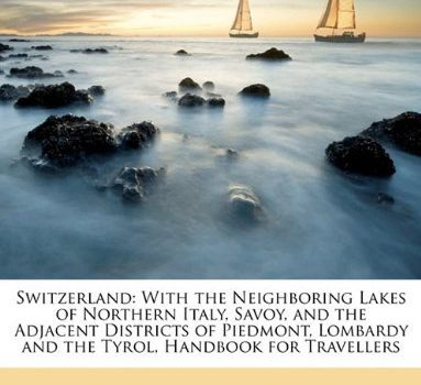 Switzerland: Using The Neighboring Lakes of Northern Italy, Savoy, and ... - Switzerland With the Neighboring Lakes of Northern Italy Savoy and 383x350