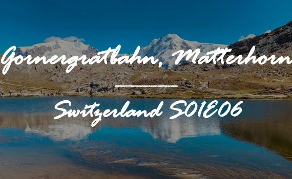 Gornergratbahn Matterhorn Trip   Switzerland Itinerary   S01E06