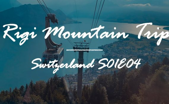 Rigi Mountain Trip   Switzerland Itinerary   S01E04