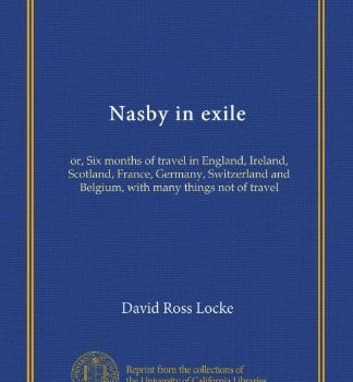 Nasby in exile: or, 6 months of travel in England, Ireland, Scotland... - Nasby in exile or Six months of travel in England 324x350