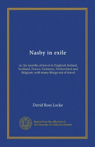 Nasby in exile: or, 6 months of travel in England, Ireland, Scotland... - Nasby in exile or Six months of travel in England
