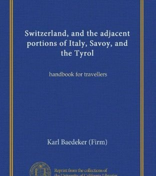 Switzerland, together with adjacent portions of Italy, Savoy, together with Tyrol:... - Switzerland and the adjacent portions of Italy Savoy and the 312x350