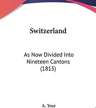 Switzerland: As Now Split Into Nineteen Cantons (1815) - Switzerland As Now Divided Into Nineteen Cantons 1815 314x350