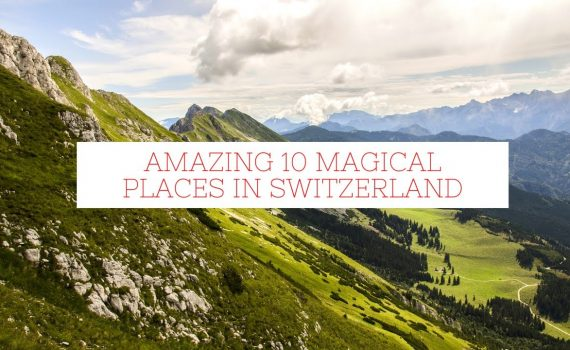 Amazing 10 Magical places in Switzerland