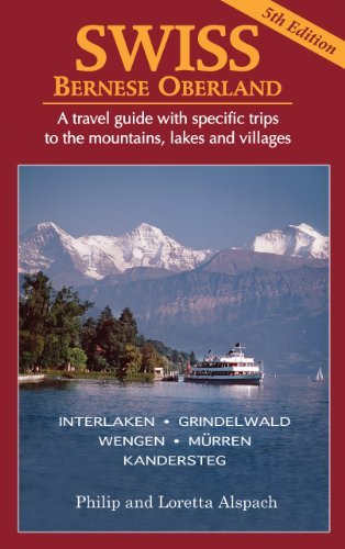 SWISS Bernese Oberland - Newly revised Edition that is 5th Travel Guide wi... - SWISS Bernese Oberland Newly Revised 5th Edition A